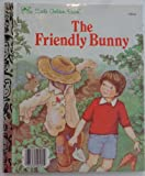 THE FRIENDLY BUNNY (LITTLE GOLDEN BOOKS)
