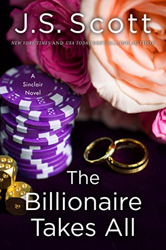 The Billionaire Takes All (The Sinclairs) by J. S. Scott