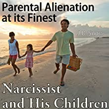 Narcissist and His Children: Parental Alienation Syndrome at ts Finest Audiobook by J.B. Snow Narrated by Arthur Riley