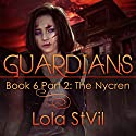 Guardians: The Nycren: The Guardians Series, Book 6, Part 2 Audiobook by Lola StVil Narrated by Adam Chase, Jennifer O'Donnell