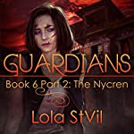 Guardians: The Nycren: The Guardians Series, Book 6, Part 2 | Lola StVil