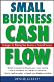 Small Business Cash Flow: Strategies for Making Your Business a Financial Success