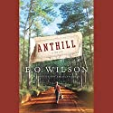 Anthill (       UNABRIDGED) by E. O. Wilson Narrated by Kevin T. Collins