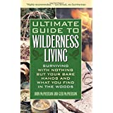 Ultimate Guide to Wilderness Living: Surviving with Nothing But Your Bare Hands and What You Find in the Woods ~ John McPherson