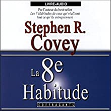 La 8e habitude | Livre audio Auteur(s) : Stephen Richards Covey Narrateur(s) : Cédric Noël, Marielle Desbiolles