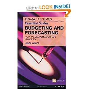The Financial Times Essential Guide to Budgeting and Forecasting: How to Deliver Accurate Numbers (FT Guides) Nigel Wyatt