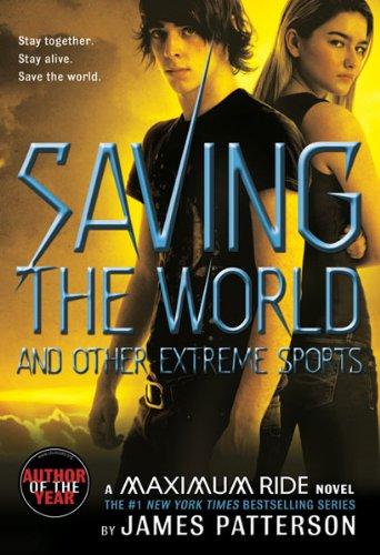 Maximum Ride: Saving the World (Maximum Ride Book #3)