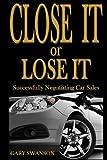 Close It or Lose It: Successfully Negotiating Car Sales
