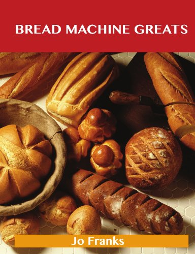 Bread Machine Greats: Delicious Bread Machine Recipes, The Top 49 Bread Machine Recipes