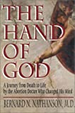 img - for by Bernard Nathanson The Hand of God: A Journey from Death to Life by the Abortion Doctor Who Changed His Mind (1996) Hardcover book / textbook / text book