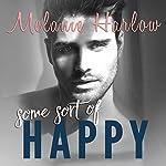 Some Sort of Happy: Happy Crazy Love, Book 1   Melanie Harlow