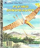 Flying Dinosaurs (Little Golden Book) (0307003094) by Golden Books