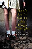 Dont Lets Go to the Dogs Tonight: An African Childhood