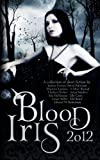 img - for Blood Iris 2012: A Dark Fantasy Anthology (Volume 1) book / textbook / text book