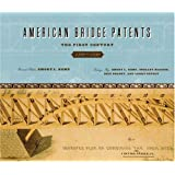 "American Bridge Patents: ""The First Century, 1790-1890""by Emory L. Kemp"
