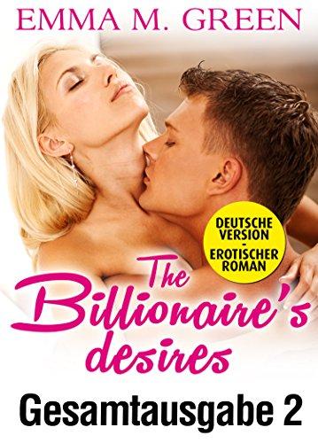 Emma M. Green - The Billionaire's Desires - Gesamtausgabe 2 (Deutsche Version) (German Edition)