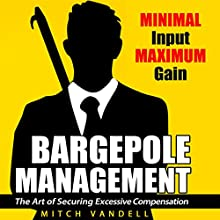 Bargepole Management: The Art of Securing Excessive Compensation (       UNABRIDGED) by Mitch Vandell Narrated by Ron Herczig