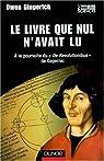 Le livre que nul n'avait lu : A la poursuite du par Gingerich