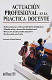 img - for Actuacion profesional en la practica docente/ Teaching Practicum in Professional Performance: Titulo Anterior: El Saber Hacer En La Profesion Docente (Spanish Edition) book / textbook / text book