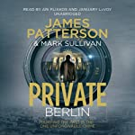 Private Berlin (       UNABRIDGED) by James Patterson, Mark Sullivan Narrated by Ari Fliakos, January Lavoy