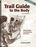 Andrew Biel Trail Guide to the Body: How to Locate Muscles, Bones, and More