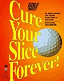 img - for Cure Your Slice Forever! by Huggan, John (1994) Paperback book / textbook / text book