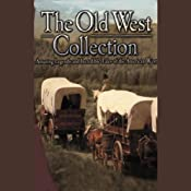 The Old West Collection: Amazing Legends and Incredible Tales of the American West | [Readio Theatre]