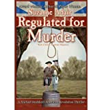 img - for [ REGULATED FOR MURDER: A MICHAEL STODDARD AMERICAN REVOLUTION THRILLER ] By Adair, Suzanne ( Author) 2012 [ Paperback ] book / textbook / text book