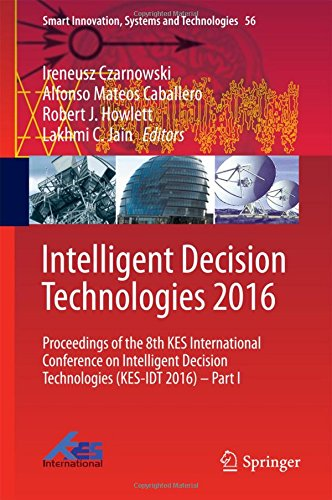 Intelligent Decision Technologies 2016: Proceedings of the 8th KES International Conference on Intelligent Decision Technologies (KES-IDT 2016) – Part I (Smart Innovation, Systems and Technologies)