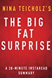 The Big Fat Surprise by Nina Teicholz - A 30-minute Instaread Summary: Why Butter, Meat and Cheese Belong in a Healthy Diet