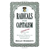 Radicals for Capitalism: A Freewheeling History of the Modern American Libertarian Movement ~ Brian Doherty