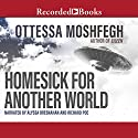 Homesick for Another World: Stories Audiobook by Ottessa Moshfegh Narrated by Alyssa Bresnahan, Richard Poe
