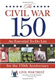 The Civil War 150: An Essential To-Do List for the 150th Anniversary