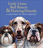 Little Lions, Bull Baiters & Hunting Hounds: A History of Dog Breeds (0887768156) by Crosby, Jeff