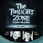The Dummy: The Twilight Zone Radio Dramas | Lee Polk,Rod Serling