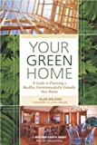 Your Green Home: A Guide to Planning a Healthy, Environmentally Friendly, New Home