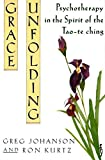 img - for [Grace Unfolding: Psychotherapy in the Spirit of the Tao-te-ching] (By: Greg Johanson) [published: March, 1994] book / textbook / text book