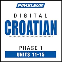 Croatian Phase 1, Unit 11-15: Learn to Speak and Understand Croatian with Pimsleur Language Programs  by  Pimsleur