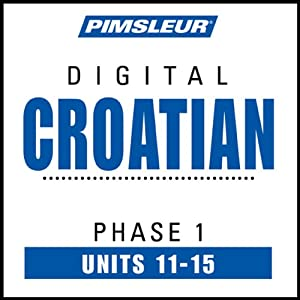 Croatian Phase 1, Unit 11-15: Learn to Speak and Understand Croatian with Pimsleur Language Programs | [Pimsleur]