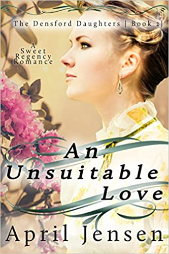 An Unsuitable Love: A Sweet Regency Romance (The Densford Daughters Book 2)