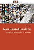 echange, troc Serge AYAKA - Séries télévisuelles au Bénin: Approche de diffusion basée sur le web 2.0