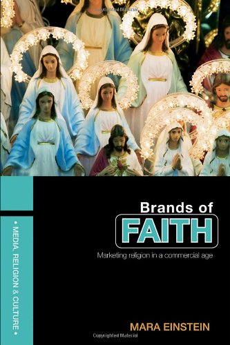 Brands of Faith: Marketing Religion in a Commercial Age...