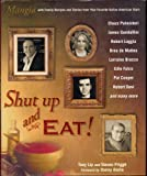 img - for SHUT UP AND EAT! MANGIA with Family Recipes and Stories from Your Favorite Italian American Stars by Tony Lip and Steven Prigge, forward by Danny Aiello (2005 Stated 1st Edition Hardcover in dust jacket, 302 pages with Stories, Recipes and Photos: Chazz Palminteri, James Gandolfini, Robert Loggia, Drea de Matteo, Lorraine Bracco, Edie Falco, Pat Cooper, Robert Davi and many more) book / textbook / text book