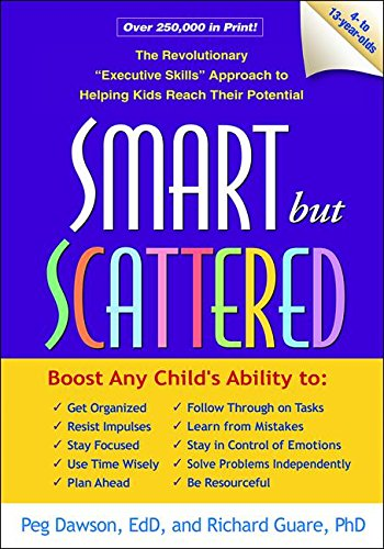 smart-but-scattered-the-revolutionary-executive-skills-approach-to-helping-kids-reach-their-potentia