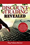 img - for Discount eTrading Revealed: Former Stock, Futures and Options trader for 20 years Reveals the Astonishing Secrets of How to Make Money as a Discount (online) Trader. [Paperback] [2006] (Author) Meg Brewer book / textbook / text book