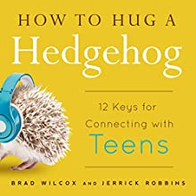 How to Hug a Hedgehog: 12 Keys for Connecting with Teens (       UNABRIDGED) by Brad Wilcox, Jerrick Robbins Narrated by Timothy McKean