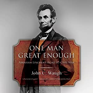 One Man Great Enough: Abraham Lincoln's Road to Civil War | [John C. Waugh]