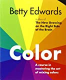 Color by Betty Edwards: A Course in Mastering the Art of Mixing Colors