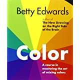 Color by Betty Edwards: A Course in Mastering the Art of Mixing Colors ~ Betty Edwards