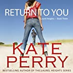 Return to You: A Laurel Heights Novel, Book 3 (       UNABRIDGED) by Kate Perry Narrated by Xe Sands